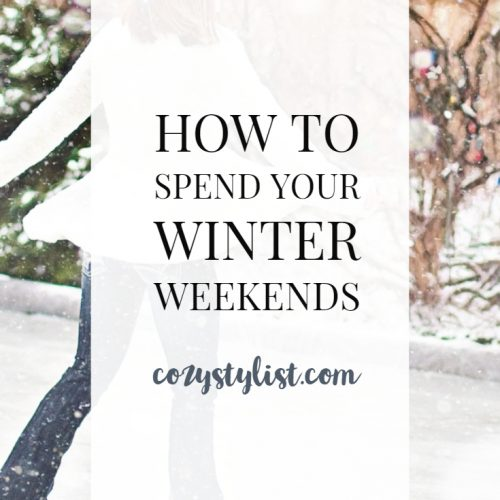 How to Spend Your Winter Weekends